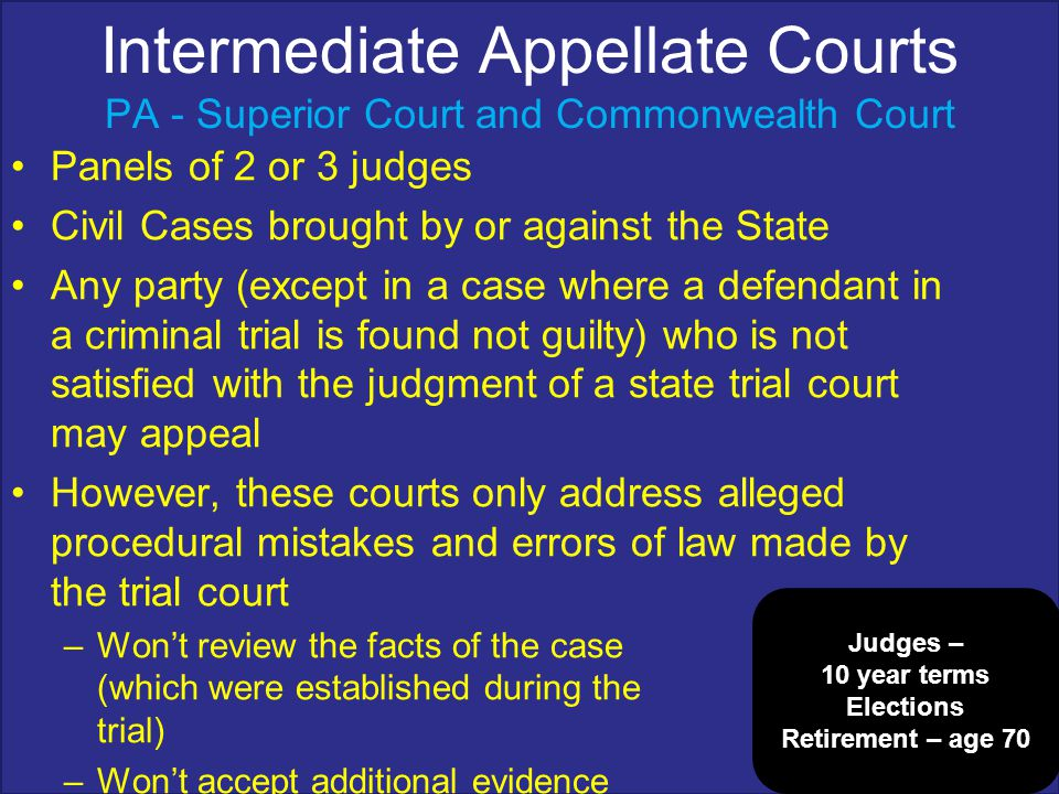 Intermediate Appellate Courts PA - Superior Court and Commonwealth Court Panels of 2 or 3 judges Civil Cases brought by or against the State Any party