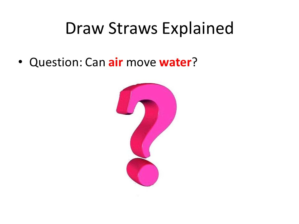 Draw Straws Explained Question: Can air move water