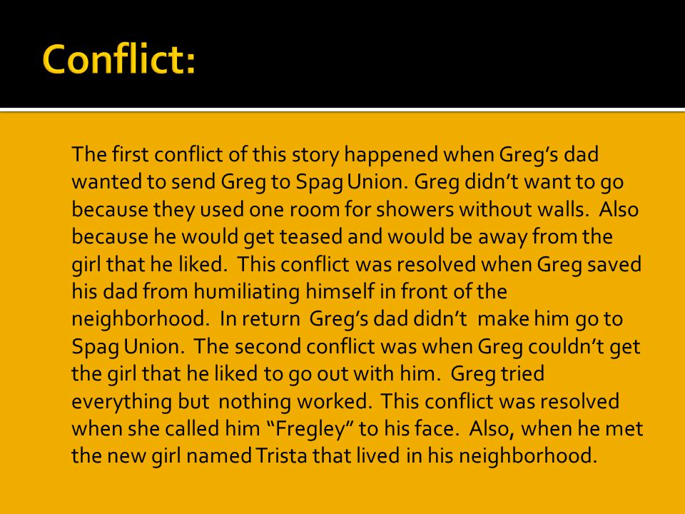  The first conflict of this story happened when Greg's dad wanted to send Greg to Spag Union.