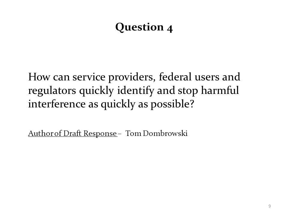 Question 4 How can service providers, federal users and regulators quickly identify and stop harmful interference as quickly as possible? Author of Dr