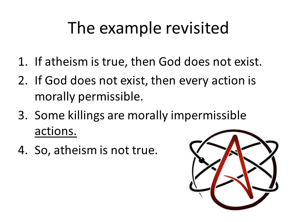 The example revisited 1.If atheism is true, then God does not exist.