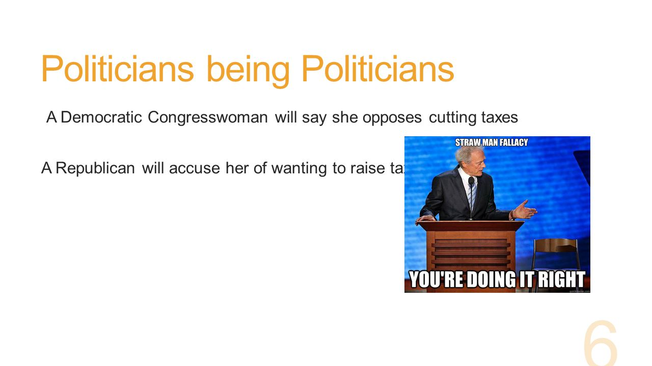 Politicians being Politicians A Democratic Congresswoman will say she opposes cutting taxes A Republican will accuse her of wanting to raise taxes.