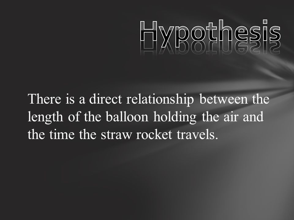 There is a direct relationship between the length of the balloon holding the air and the time the straw rocket travels.
