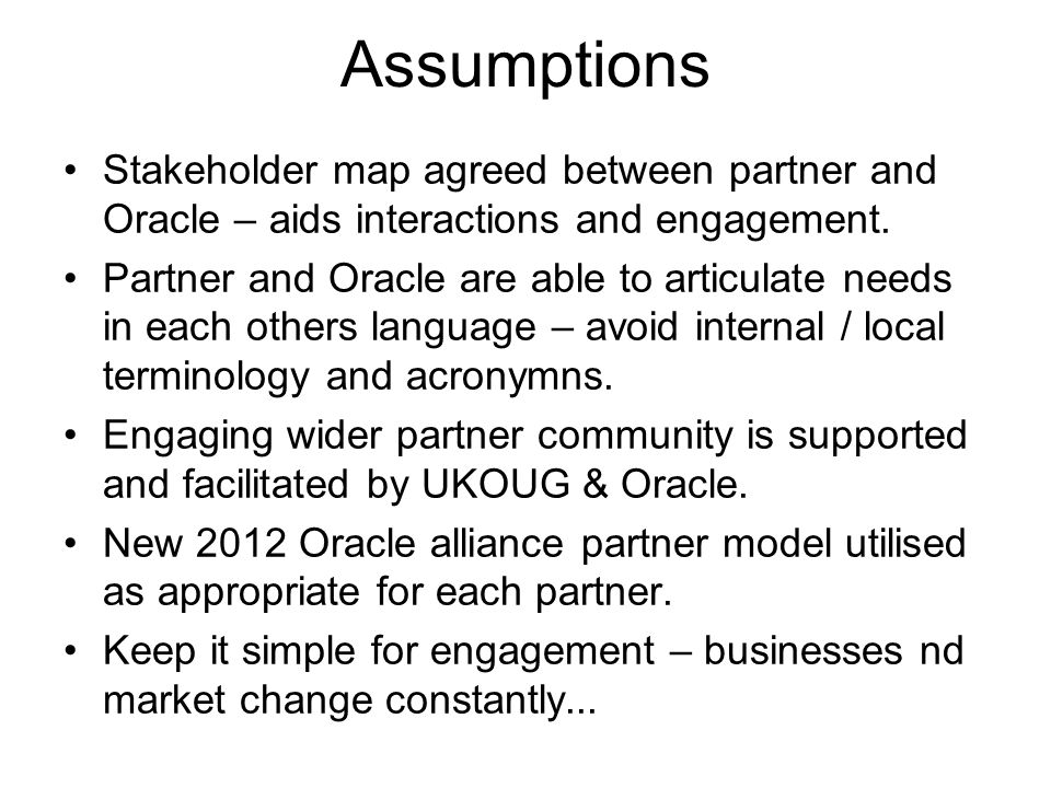 Assumptions Stakeholder map agreed between partner and Oracle – aids interactions and engagement.