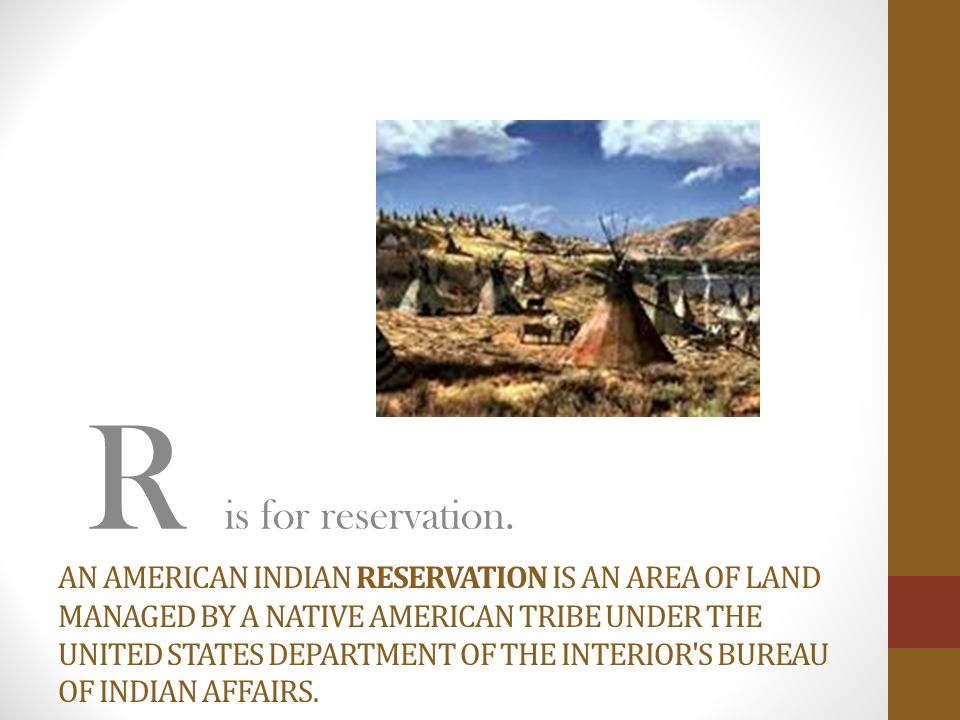 AN AMERICAN INDIAN RESERVATION IS AN AREA OF LAND MANAGED BY A NATIVE AMERICAN TRIBE UNDER THE UNITED STATES DEPARTMENT OF THE INTERIOR S BUREAU OF INDIAN AFFAIRS.