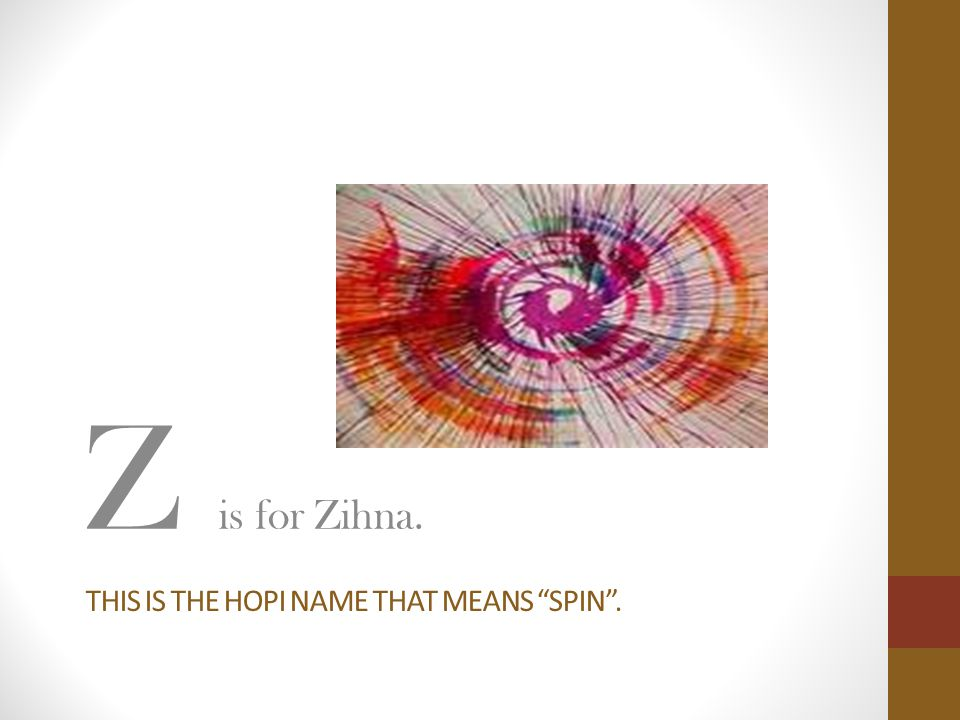 "THIS IS THE HOPI NAME THAT MEANS ""SPIN"". Z is for Zihna."