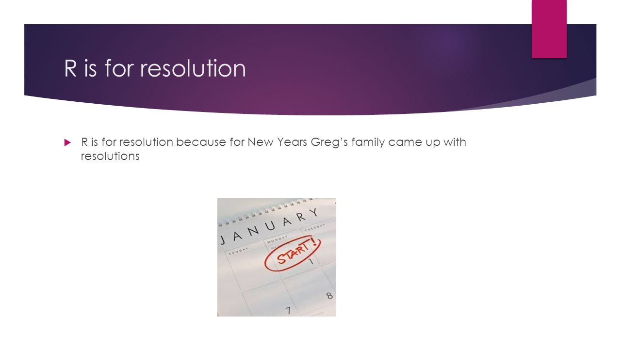 R is for resolution  R is for resolution because for New Years Greg's family came up with resolutions