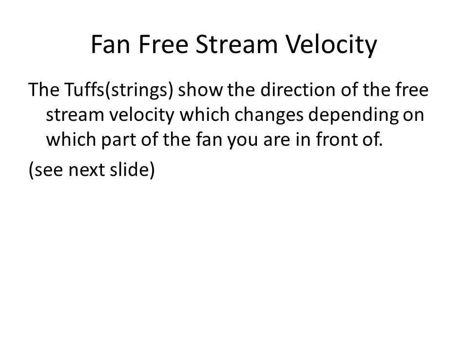 Fan Free Stream Velocity The Tuffs(strings) show the direction of the free stream velocity which changes depending on which part of the fan you are in front of.