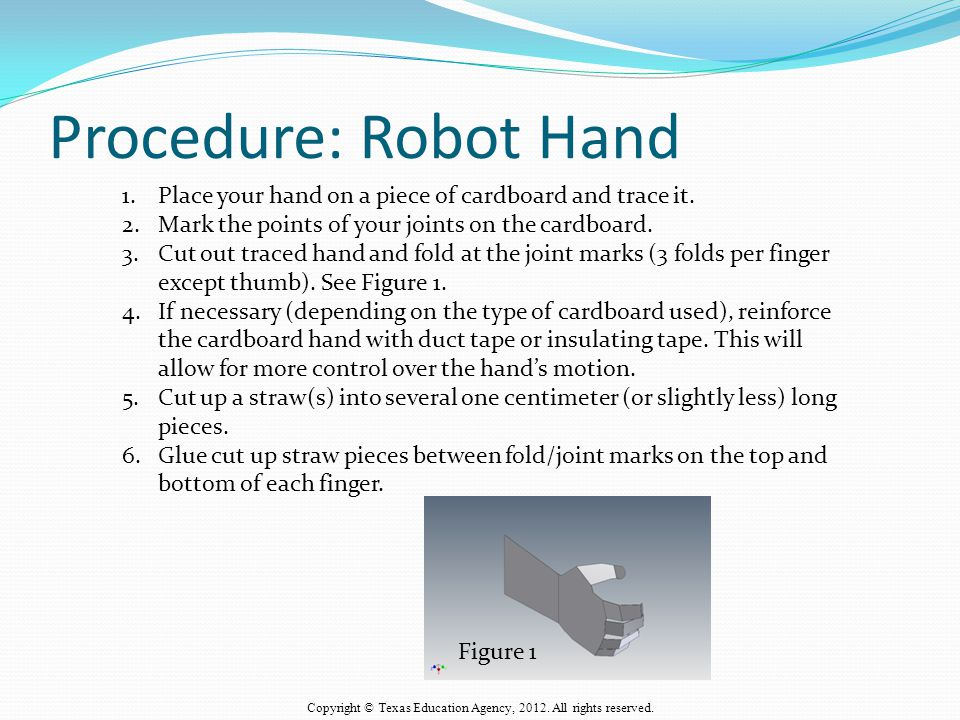 Procedure: Robot Hand 1.Place your hand on a piece of cardboard and trace it.