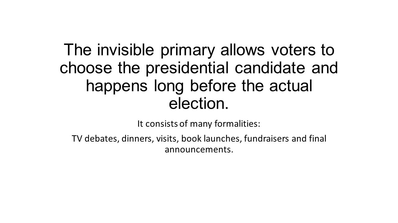 The invisible primary allows voters to choose the presidential candidate and happens long before the actual election.