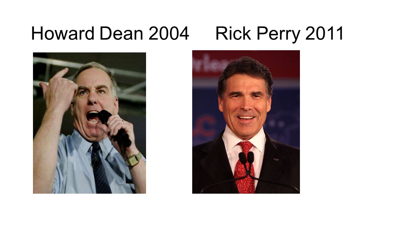 Howard Dean 2004 Rick Perry 2011