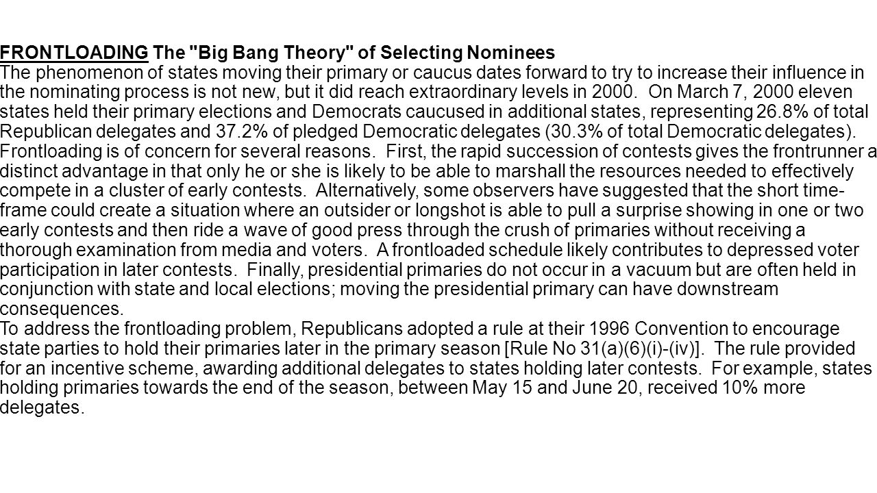 FRONTLOADING The Big Bang Theory of Selecting Nominees The phenomenon of states moving their primary or caucus dates forward to try to increase their influence in the nominating process is not new, but it did reach extraordinary levels in 2000.