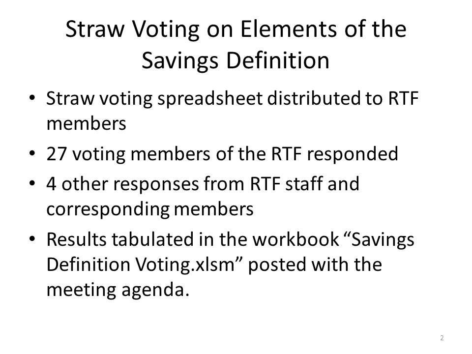 Development of Proposed Decisions Proposed decisions provided on the following slides that address the four elements of the savings definition – Baseline for Current Practice – Baseline for Pre-Conditions – Remaining Use Life (RUL) – Measure interactions A decision was constructed for each element's straw vote majority result Straw vote helped staff generate guiding principle to – help slice through some of the confusion expressed by voters, and – craft a proposed alternate decision.