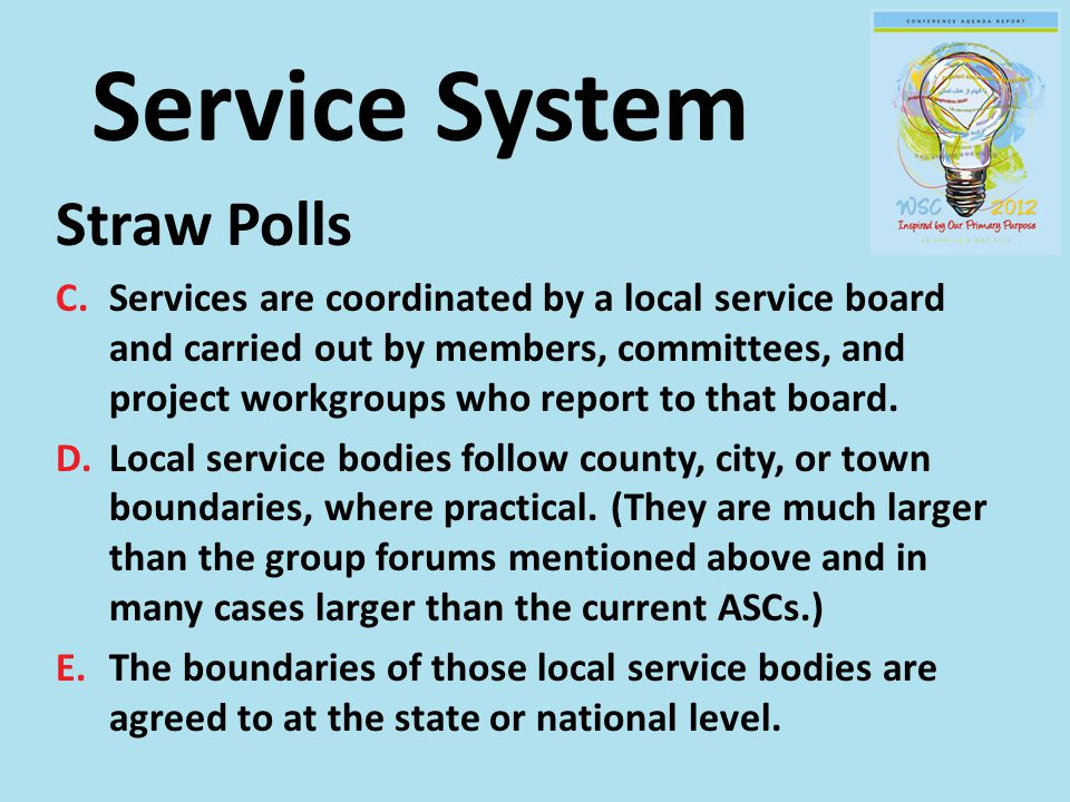 Service System Straw Polls C.Services are coordinated by a local service board and carried out by members, committees, and project workgroups who report to that board.