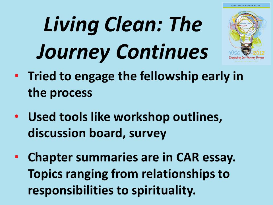 Living Clean: The Journey Continues Tried to engage the fellowship early in the process Used tools like workshop outlines, discussion board, survey Chapter summaries are in CAR essay.