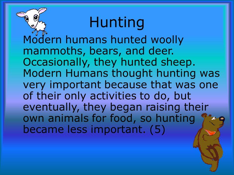 Hunting Modern humans hunted woolly mammoths, bears, and deer.