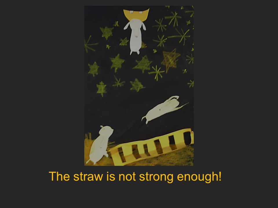 The straw is not strong enough!