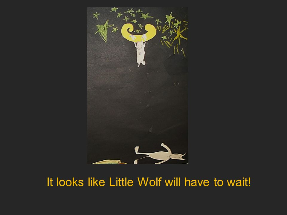 It looks like Little Wolf will have to wait!