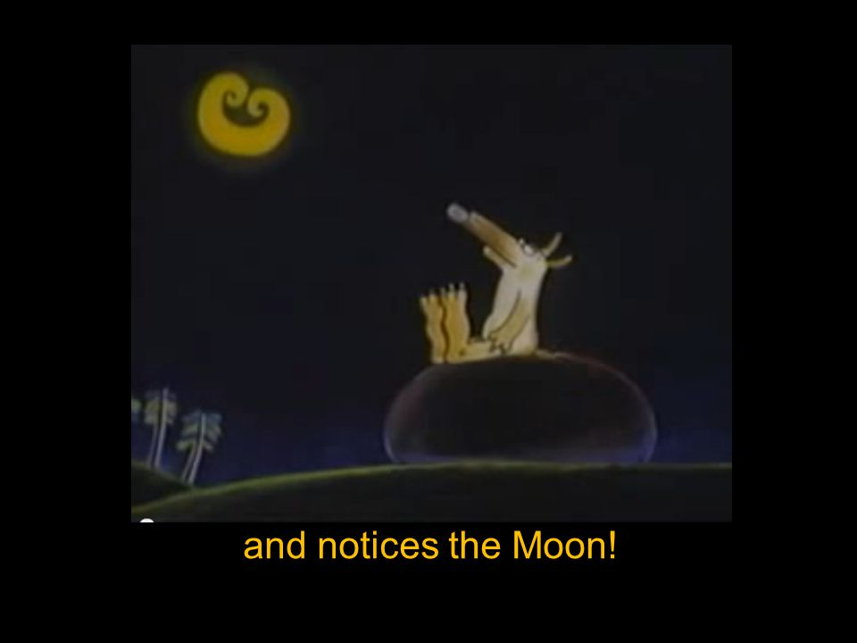 and notices the Moon!