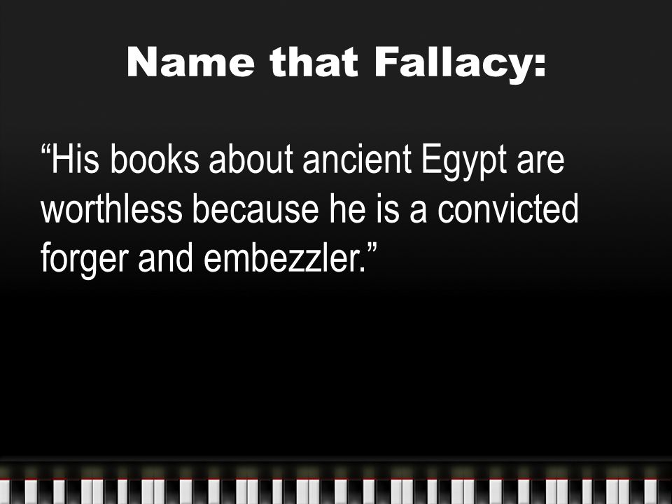 """Name that Fallacy: """"His books about ancient Egypt are worthless because he is a convicted forger and embezzler."""""""