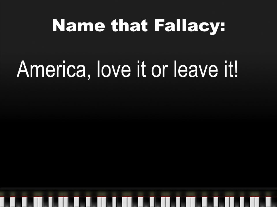 Name that Fallacy: America, love it or leave it!