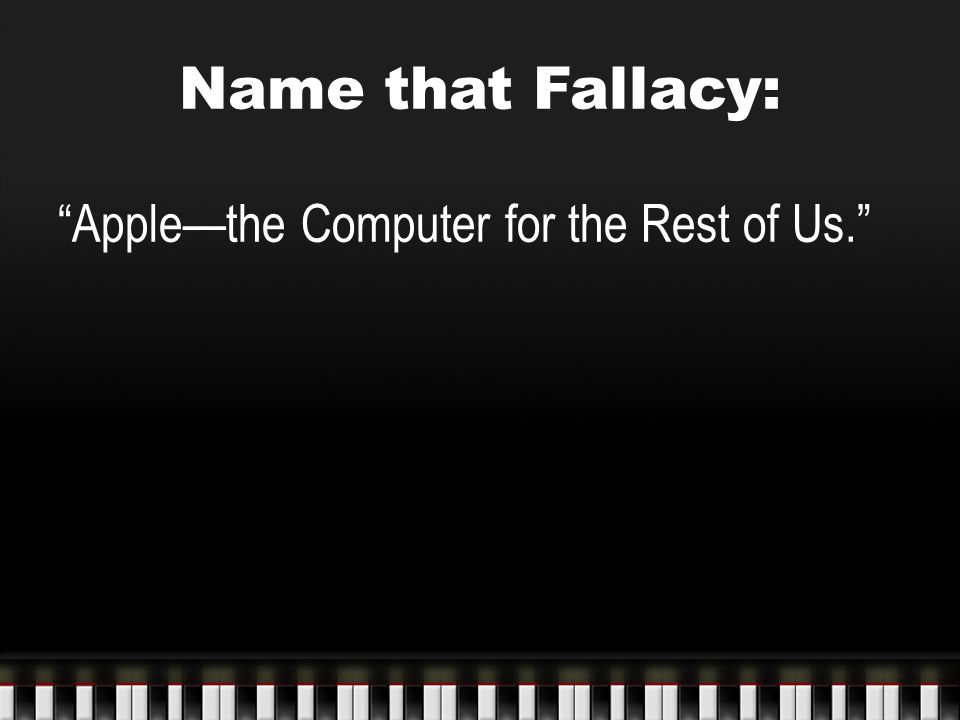 """Name that Fallacy: """"Apple—the Computer for the Rest of Us."""""""