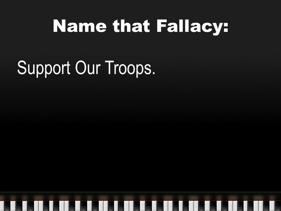 Name that Fallacy: Support Our Troops.