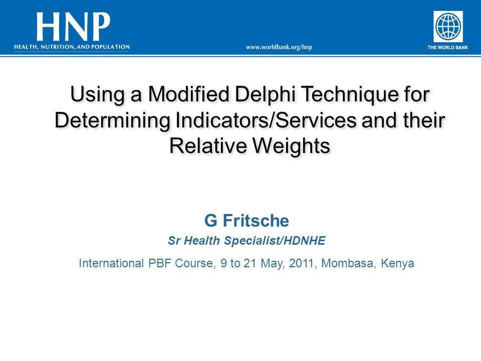 Using a Modified Delphi Technique for Determining Indicators/Services and their Relative Weights G Fritsche Sr Health Specialist/HDNHE International P