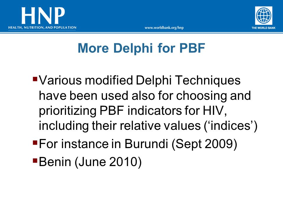 More Delphi for PBF  Various modified Delphi Techniques have been used also for choosing and prioritizing PBF indicators for HIV, including their rel