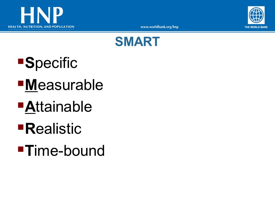 SMART  Specific  Measurable  Attainable  Realistic  Time-bound