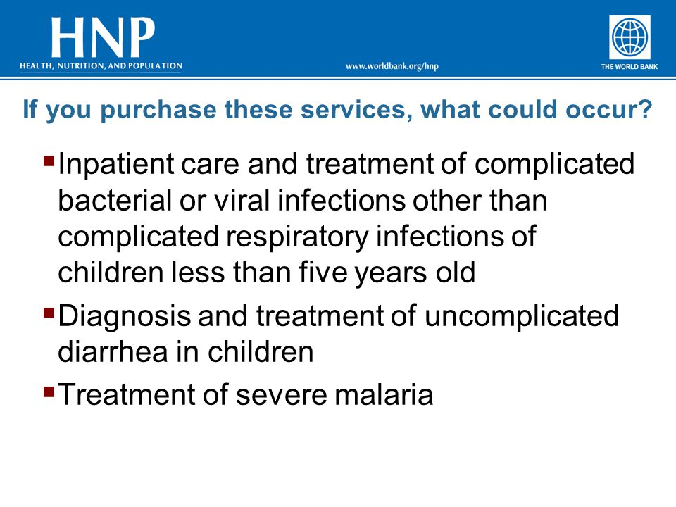 If you purchase these services, what could occur?  Inpatient care and treatment of complicated bacterial or viral infections other than complicated r