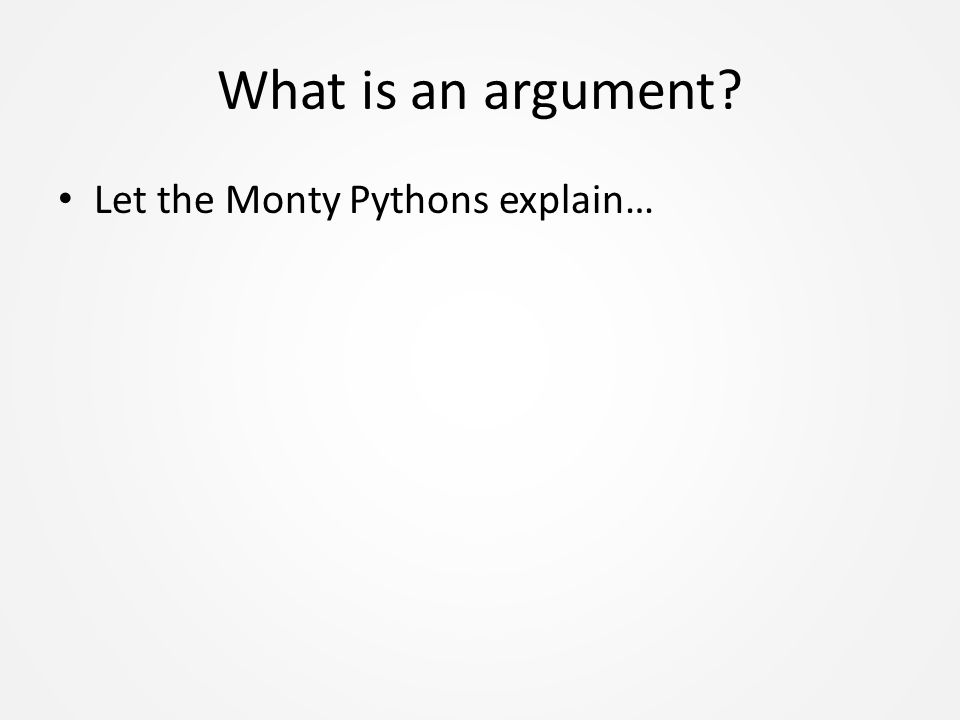 What is an argument Let the Monty Pythons explain…