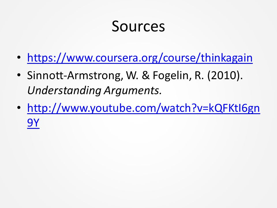 Sources https://www.coursera.org/course/thinkagain Sinnott-Armstrong, W.