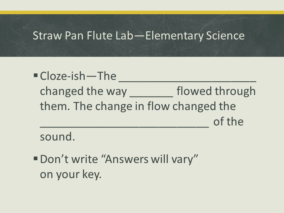 Straw Pan Flute Lab—Elementary Science  Cloze-ish—The ___________ of the straws changed the way _______ flowed through them.