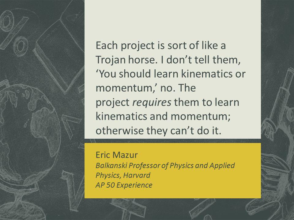Each project is sort of like a Trojan horse.