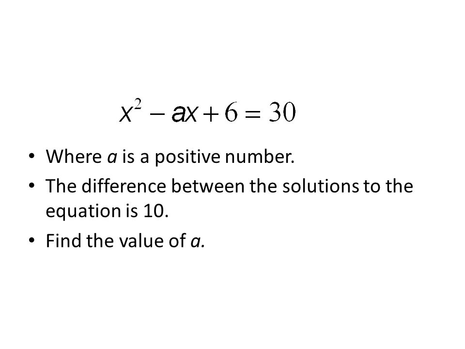 Where a is a positive number. The difference between the solutions to the equation is 10.