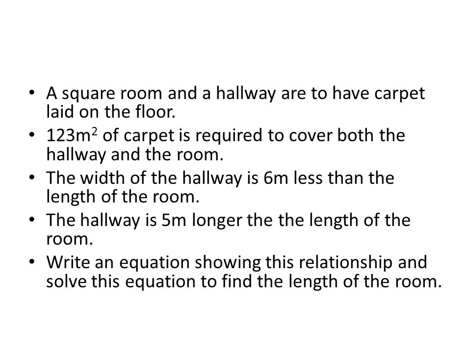 A square room and a hallway are to have carpet laid on the floor.