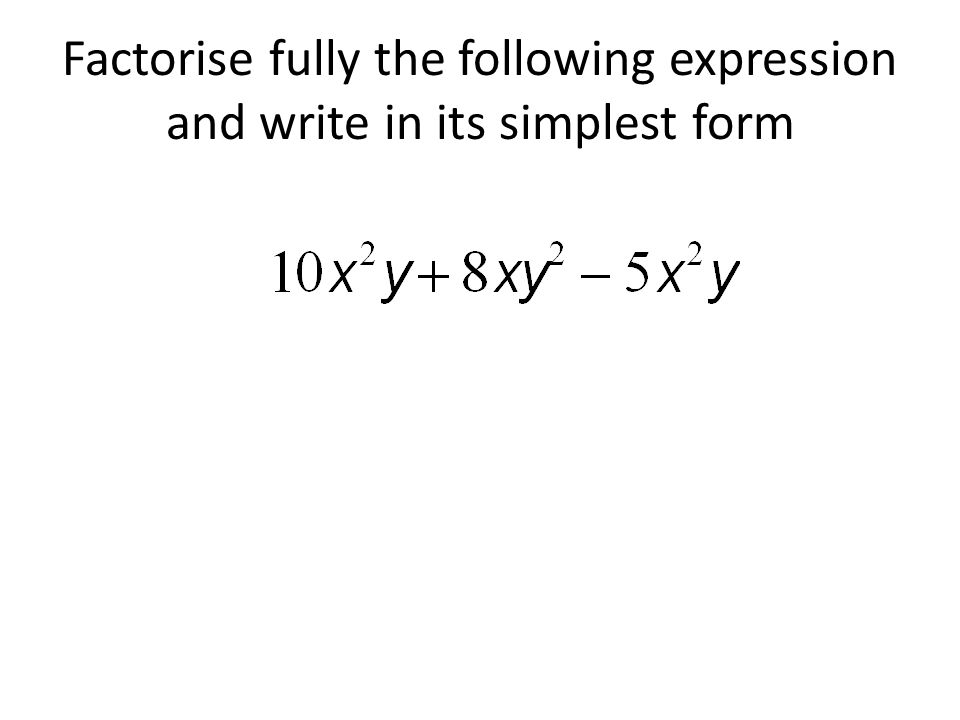 Factorise fully the following expression and write in its simplest form