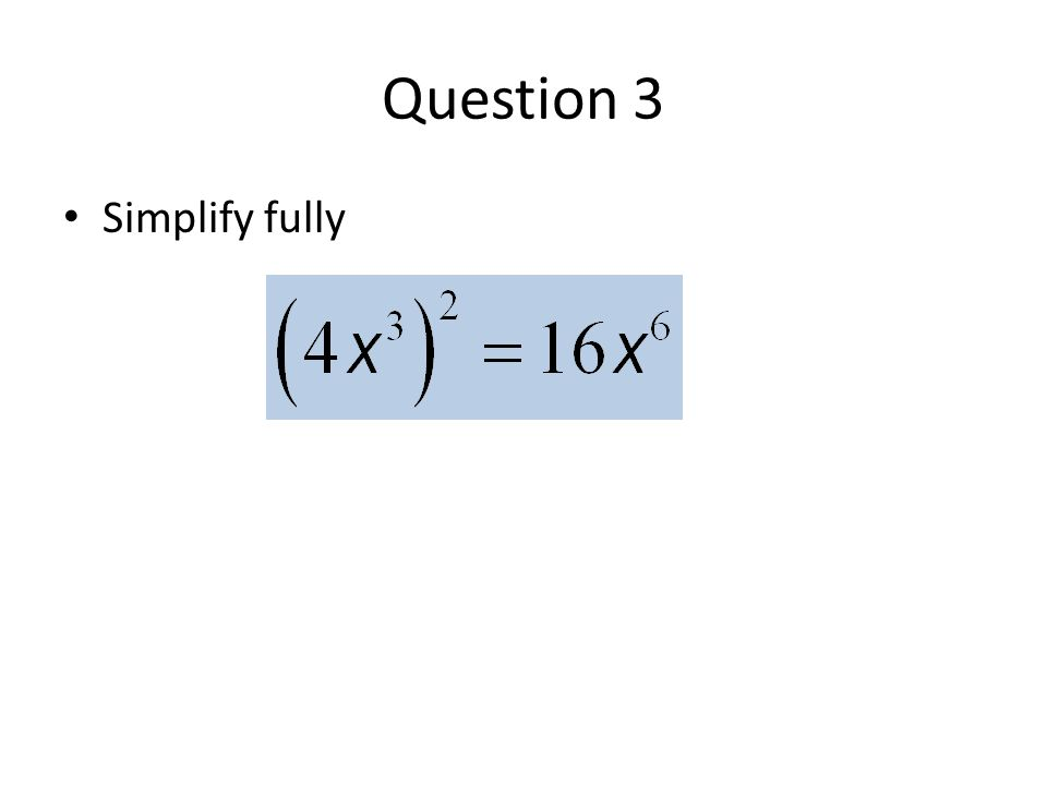 Question 3 Simplify fully