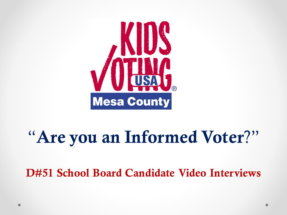 Kids Voting Mesa County Nonpartisan Youth Civics Education Working with Students since 1996 Goals for Students Becoming an Informed Voter Casting your Vote Becoming an Active Citizen in your Community