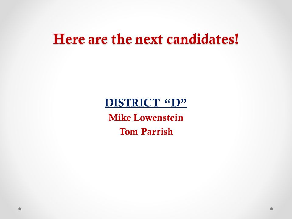 "Here are the next candidates! DISTRICT ""D"" Mike Lowenstein Tom Parrish"