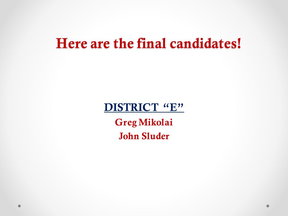 Here are the final candidates! DISTRICT E Greg Mikolai John Sluder