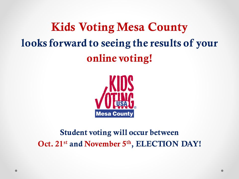 Kids Voting Mesa County looks forward to seeing the results of your online voting.