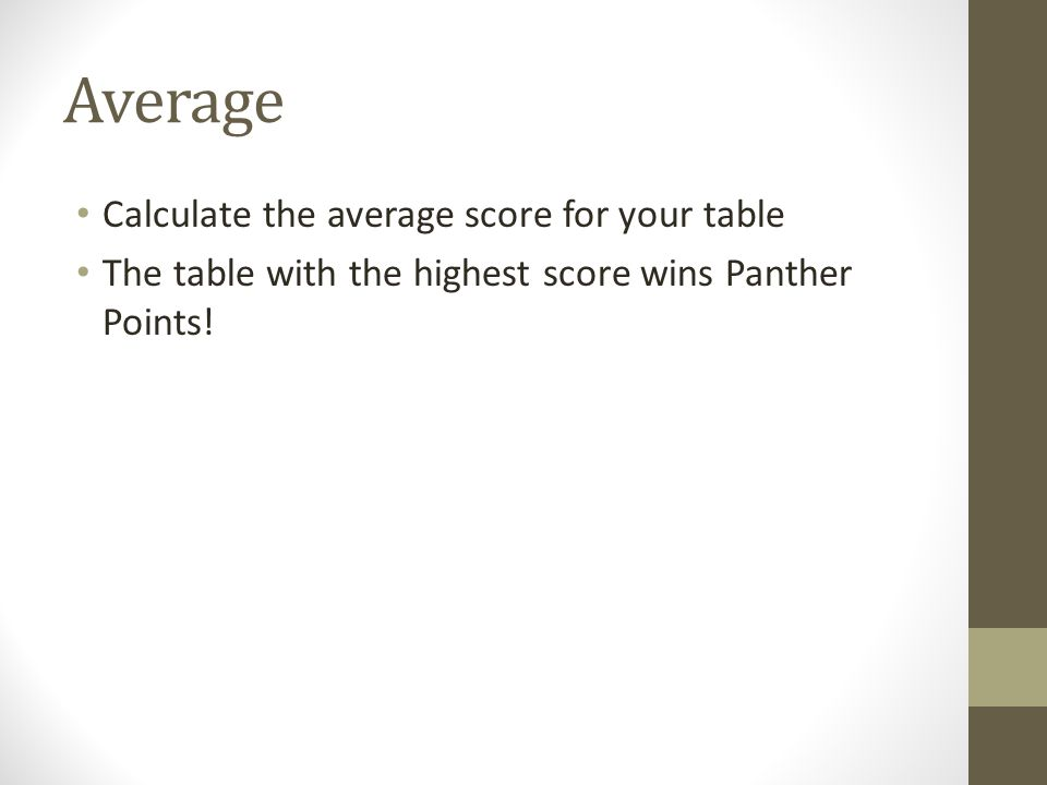 Average Calculate the average score for your table The table with the highest score wins Panther Points!