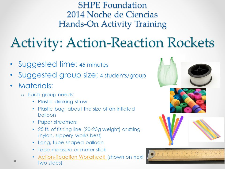 Activity: Action-Reaction Rockets Suggested time: 45 minutes Suggested group size: 4 students/group Materials: o Each group needs: Plastic drinking st