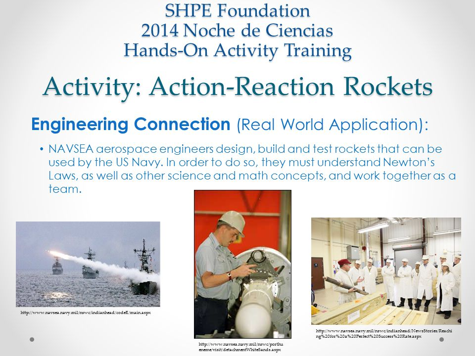Activity: Action-Reaction Rockets SHPE Foundation 2014 Noche de Ciencias Hands-On Activity Training Engineering Connection (Real World Application): N
