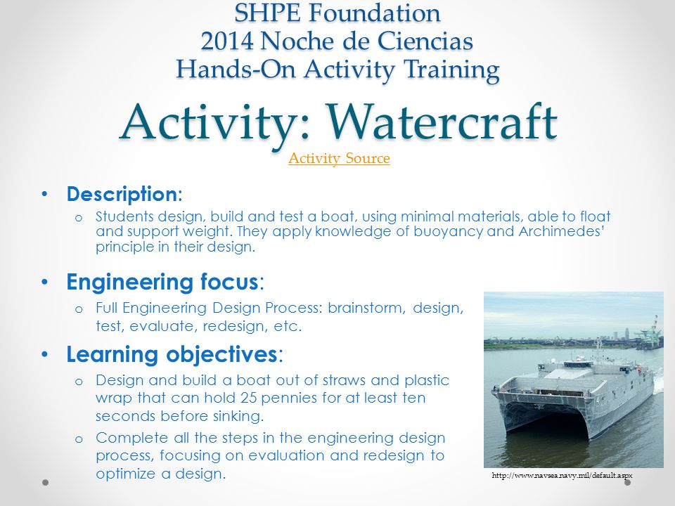 Activity: Watercraft Engineering focus : o Full Engineering Design Process: brainstorm, design, test, evaluate, redesign, etc. Learning objectives : o