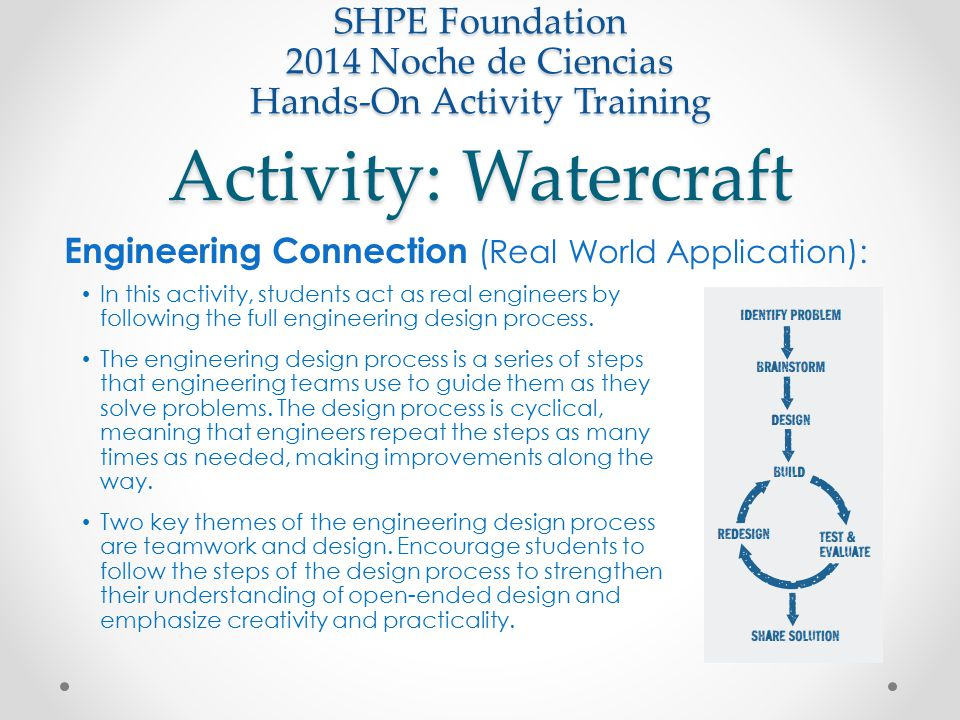 Activity: Watercraft SHPE Foundation 2014 Noche de Ciencias Hands-On Activity Training In this activity, students act as real engineers by following t