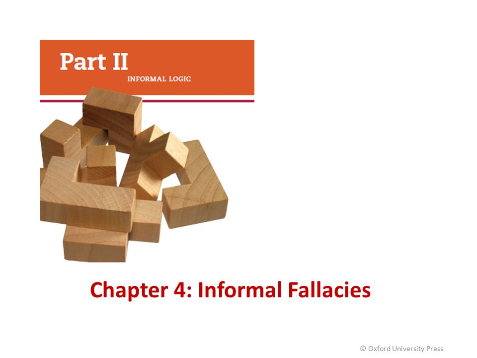 Chapter 4: Informal Fallacies © Oxford University Press