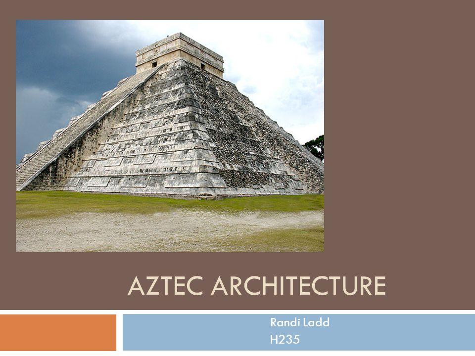 AZTEC ARCHITECTURE Randi Ladd H235
